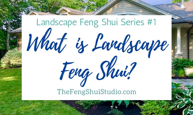 Landscape Feng Shui Series 1 What Is